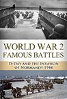 D-Day: World War 2: Famous Battles: D-Day and the Invasion of Normandy 1944 (World War 2, World War II, WW2, D-Day, Pearl Harbor, Omaha Beach, Utah Beach)