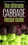 The Ultimate Cabbage Recipe Guide: 30 Easy Cabbage Recipes for a Natural & Healthy Diet