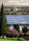 The Non-Catholic Cemetery in Rome. Its history, its people and its survival for 300 years