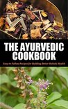 The Ayurvedic Cookbook: Easy-to-Follow Recipes for Building Better Holistic Health