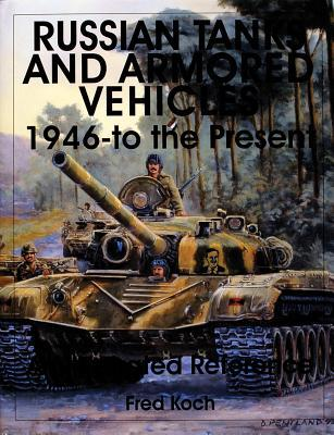 Russian Tanks and Armored Vehicles 1946-To the Present an Illustrated Reference