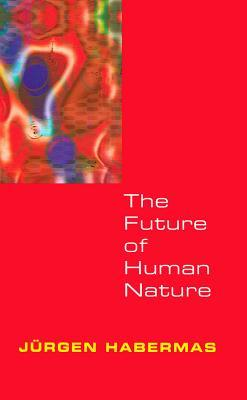 The Future of Human Nature by Jürgen Habermas