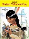 Blessed Kateri Tekakwitha: The Lily of the Mohawks