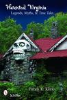 Haunted Virginia: Legends, Myths, and True Tales