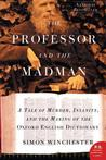The Professor and the Madman: A Tale of Murder, Insanity and the Making of the Oxford English Dictionary by Simon Winchester