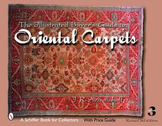 The Illustrated Buyer's Guide to Oriental Carpets by J.R. Azizollahoff