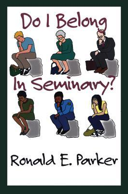 Do I Belong in Seminary? by Donald E. Parker