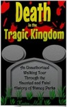 Death in the Tragic Kingdom: An Unauthorized Walking Tour through the Haunted and Fatal History of Disney Parks