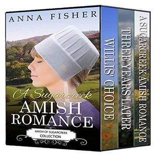 "A Sugarcreek Amish Romance - The Complete Series: ""A Sugarcreek Amish Romance, Three Years Later, and Willis' Choice"" Bundle (Amish of Sugarcreek Romance Series Book 4)"