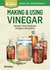 Making & Using Vinegars: Techniques and Recipes for Making Your Own and Adding Herbs for Custom Creations. a Storey Basics Title