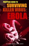 Ebola: The Preppers Guide to Surviving the Killer Virus