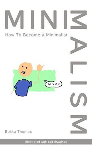 Minimalism: How to Become a Minimalist (Illustrated With Bad Drawings)