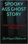 SPOOKY ASS GHOST STORY: 100% True Paranormal Haunting
