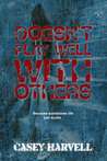 Doesn't Play Well With Others by Casey Harvell
