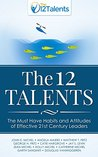 The 12 Talents: The Must Have Habits and Attitudes of Effective 21st Century Leaders