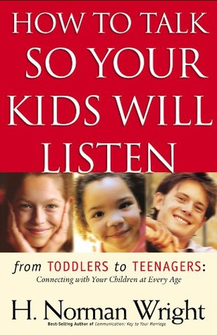 How to Talk So Your Kids Will Listen by H. Norman Wright