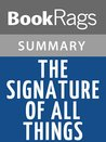 The Signature of All Things by Elizabeth Gilbert l Summary & Study Guide
