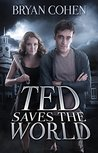 Ted Saves the World (Ted Saves the World #1)
