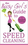 The Busy Girl's Guide to Speed Cleaning and Organizing: Clean and Declutter Your Home in 30 Minutes (House Cleaning Secrets, Cleaning and Home Organization)