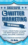 TWITTER MARKETING SUCCESSFULLY, PREMIUM EDITION: (FREE CONTENT) Create a SOLID Twitter campaign with MANY followers, buzzing trends, and LOYAL customers! ... Media Marketing Series, Facebook, Youtube,)