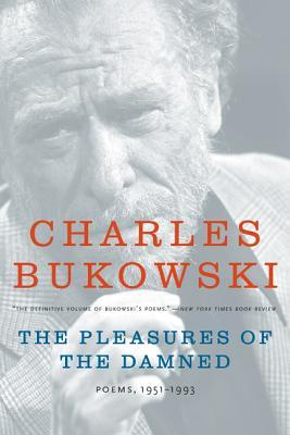 The Pleasures of the Damned by Charles Bukowski