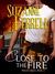 Close to the Fire (Westen Series, #3)