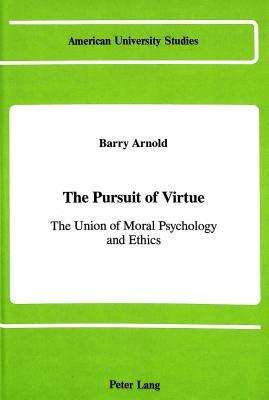 The Pursuit of Virtue: The Union of Moral Psychology and Ethics
