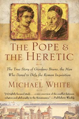 The Pope and the Heretic by Michael  White