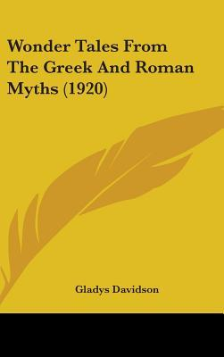 Wonder Tales from the Greek and Roman Myths by Gladys Davidson