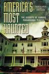 America's Most Haunted: The Secrets of Famous Paranormal Places