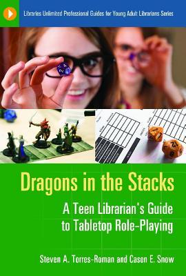 Dragons in the Stacks: A Teen Librarian's Guide to Tabletop Role-Playing