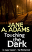 Touching The Dark by Jane A. Adams