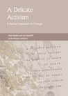 A Delicate Activism: A Radical Approach to Change