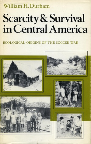 Scarcity and Survival in Central America by William H. Durham