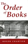 The Order of Books: Readers, Authors, and Libraries in Europe Between the 14th and 18th Centuries