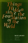 Things Hidden Since the Foundation of the World by René Girard