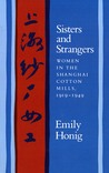 Sisters and Strangers: Women in the Shanghai Cotton Mills, 1919-1949