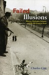 Failed Illusions: Moscow, Washington, Budapest, and the 1956 Hungarian Revolt