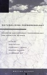 Naturalizing Phenomenology: Issues in Contemporary Phenomenology and Cognitive Science