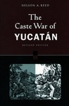 The Caste War of Yucatán: Revised Edition