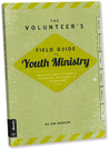 The Volunteer's Field Guide to Youth Ministry: Practical Ways to Make a Permanent Difference in Teenagers' Lives