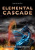 Elemental Cascade (Fuel to the Fire #3)