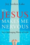 Why Jesus Makes Me Nervous: Ten Challenging Words of Faith