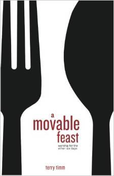 A Movable Feast: Worship for the Other Six Days