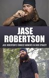 Jase Robertson: The Funniest Moments of Jase Robertson in Duck Dynasty (Jase Robertson, Duck Dynasty, Willie Robertson, Si Robertson, Good call, happy happy happy, Phil Robertson Book 1)