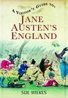 A Visitor's Guide To Jane Austen's England by Sue Wilkes