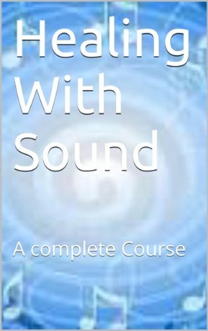 Healing With Sound Part 2: A complete Course (Sound Healing)