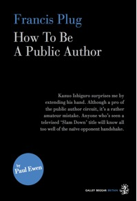 Francis Plug: How To Be A Public Author