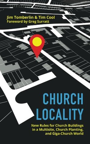 Church Locality: New Rules for Church Buildings in a Multisite, Church Planting, and Giga-Church World