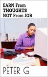EARN FROM THOUGHTS NOT FROM JOB: A small book for those, who want to earn from E-books